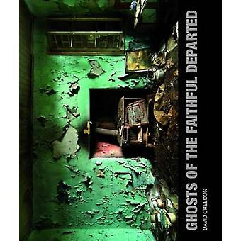 Ghosts of the Faithful Departed by David Creedon - 9781848891579 Book
