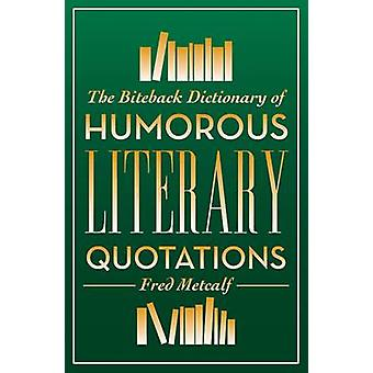 The Biteback Dictionary of Humorous Literary Quotations by Fred Metca