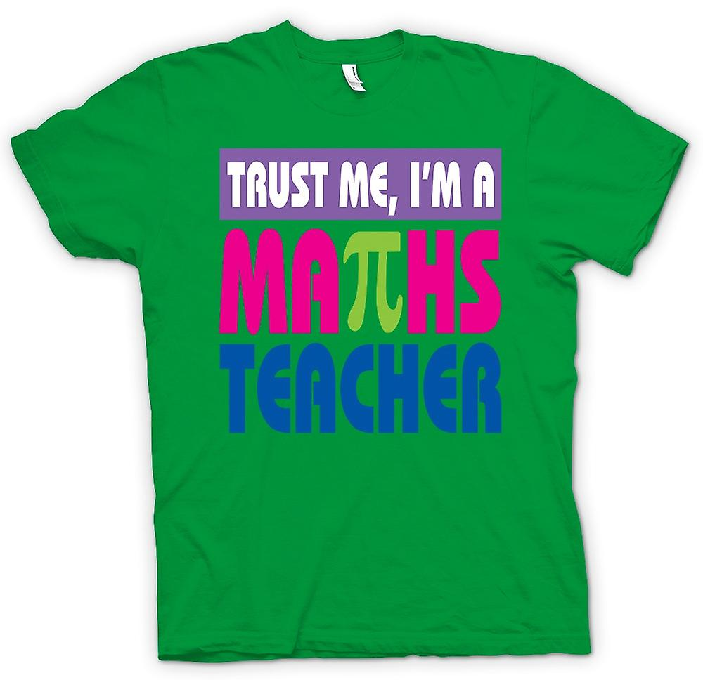 Mens T-shirt - Trust Me I'm A Maths Teacher - Funny