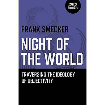 Natt av världen - korsa ideologin av objektivitet av Frank S