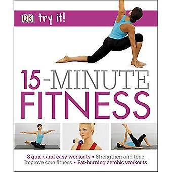 15 Minute Fitness: 100 quick and easy exercises * Strengthen and tone, improve core fitness* Fat burning aerobic...