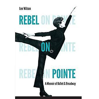 Rebel på Pointe: en memoar av balett och Broadway