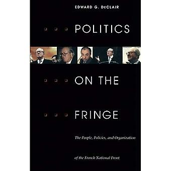 Politics on the Fringe : The People, Policies, and Organization of the French National Front