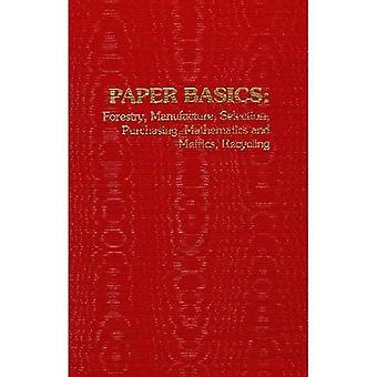 Paper Basics: Forestry, Manufacture, Selection, Purchasing, Mathematics and Metrics, Recycling