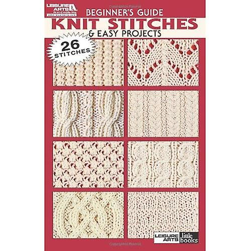 Beginner's Guide: Knit Stitches & Easy Projects (Leisure Arts #75003)