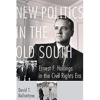 Nouvelle politique dans le vieux Sud: Ernest F. Hollings à l'ère de droits civiques