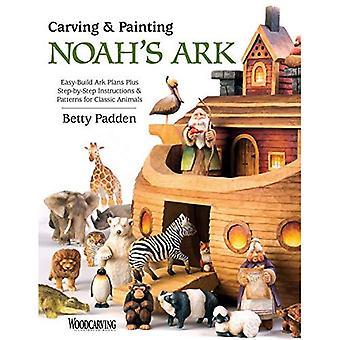 Carving & målning Noaks Ark: lätt-bygga arken planer Plus stegvisa instruktioner & mönster för klassiska djur
