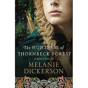 HUNTRESS OF THORNBECK FOREST MEDIEVAL FAIRY TALE ROMANCE (A Medieval Fairy Tale)