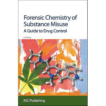 Forensic Chemistry of Substance Misuse A Guide to Drug Control by Ramsey & John