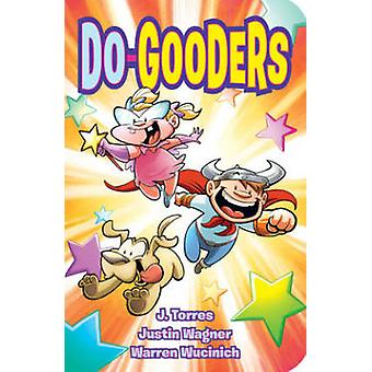 Do Gooders by Warren Wucinich - Justin Wagner - J. Torres - 978162010