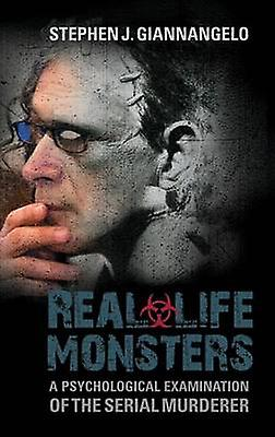 RealLife Monsters A Psychological Examination of the Serial Murderer by Giannangelo & Stephen J.