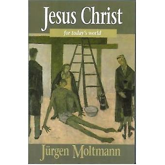 Jesus Christ for Todays World by Moltmann & Jurgen