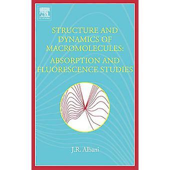 Struktur und Dynamik von Makromolekülen Absorption und Fluoreszenz-Studien von Albani & J. R.