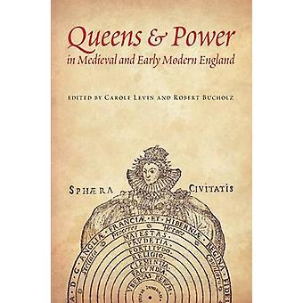Queens  Power in Medieval and Early Modern England by Levin & Carole