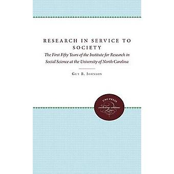 Research in Service to Society The First Fifty Years of the Institute for Research in Social Science at the University of North Carolina by Johnson & Guy B.