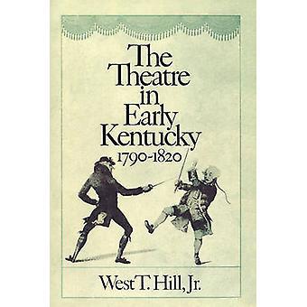 Het theater in vroege Kentucky 17901820 door Hill & West T. & Jr.