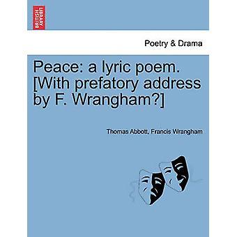 Peace a lyric poem. With prefatory address by F. Wrangham by Abbott & Thomas