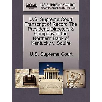 U.S. Supreme Court Transcript of Record The President Directors  Company of the Northern Bank of Kentucky v. Squire by U.S. Supreme Court
