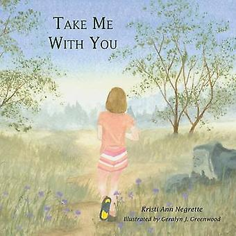 TAKE ME WITH YOU by Negrette & Kristi Ann