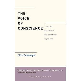 The Voice of Conscience A Political Genealogy of Western Ethical Experience by Ojakangas & Mika