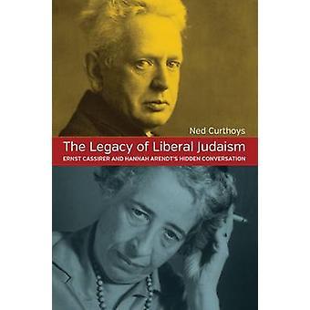 Das Vermächtnis des liberalen Judentums Ernst Cassirer und Hannah Arendts versteckte Gespräch. Ned Curthoys von Curthoys & Ned