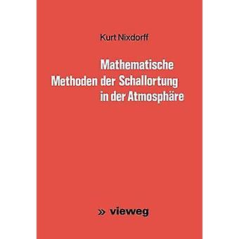 Mathematische Methoden der Schallortung in der Atmosphre by Nixdorff & Kurt