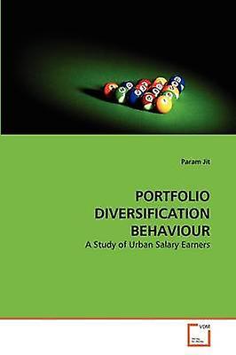 PORTFOLIO DIVERSIFICATION BEHAVIOUR by Jit & Param