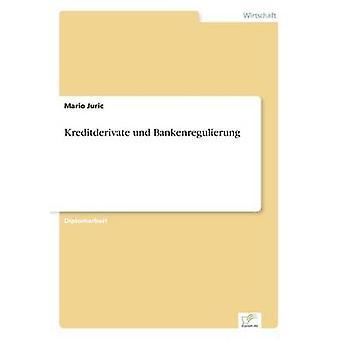 Kreditderivate Und Bankenregulierung von & Mario Juric
