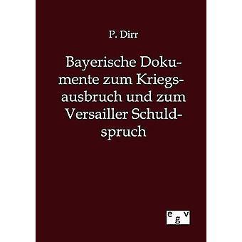 Bayerische Dokumente zum Kriegsausbruch und zum Versailler Schuldspruch by Dirr & P.