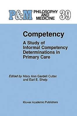 Competency  A Study of Informal Competency Determinations in Primary Care by Gardell Cutter & Mary Ann
