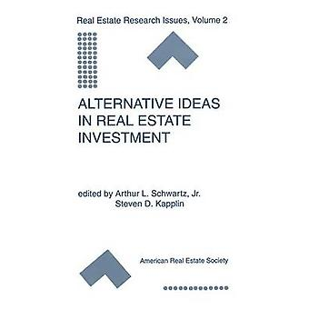 Alternative Ideas in Real Estate Investment by Schwartz Jr. & Arthur L.