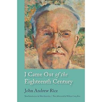 I Came out of the Eighteenth Century by John Andrew Rice - William Cr