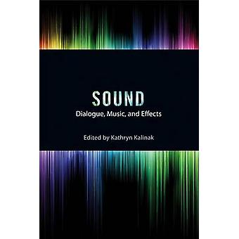 Sound - Dialogue - Music - and Effects by Kathryn Kalinak - James Wier