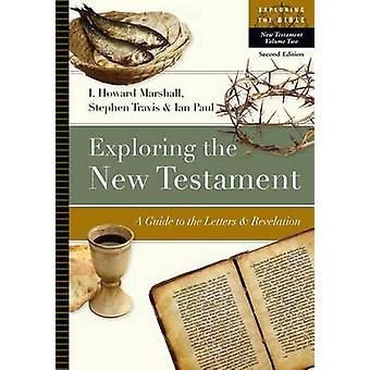 Exploring the New Testament - A Guide to the Letters & Revelation by P