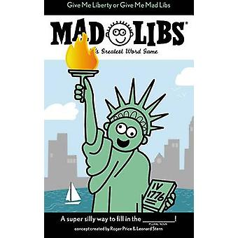 Give Me Liberty or Give Me Mad Libs by Price Stern Sloan - 9780843182