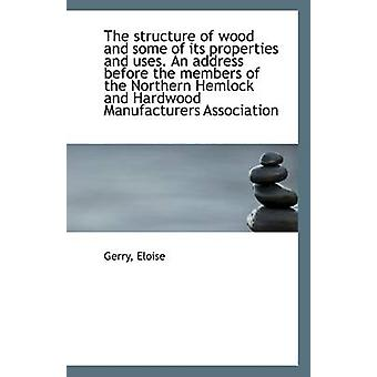 The Structure of Wood and Some of Its Properties and Uses. an Address