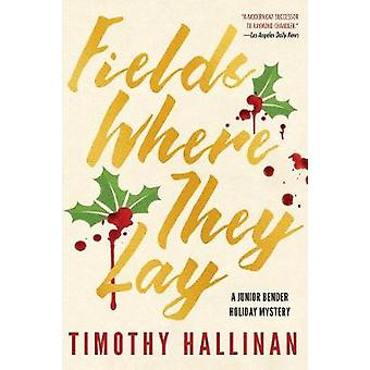 Fields Where They Lay by Timothy Hallinan - 9781616957469 Book