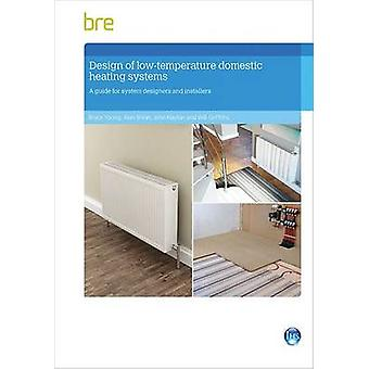 Design of Low-Temperature Domestic Heating Systems - A Guide for Syste