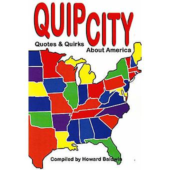 Quip City - Quotes and Quirks About America by Howard Baldwin - 978193