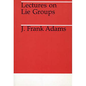 Lectures on Lie Groups (New edition) by J.Frank Adams - 9780226005300