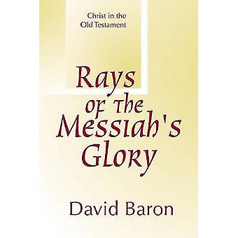 Rays of Messiahs Glory Christ in the Old Testament by Baron & David