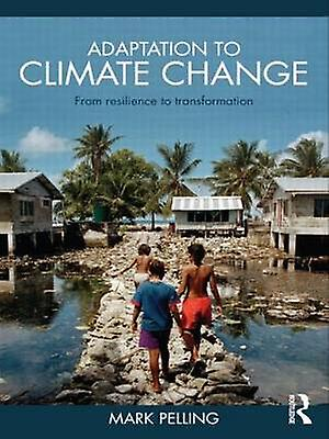 Adaptation to Climate Change From Resilience to Transformation by Pelling & Mark