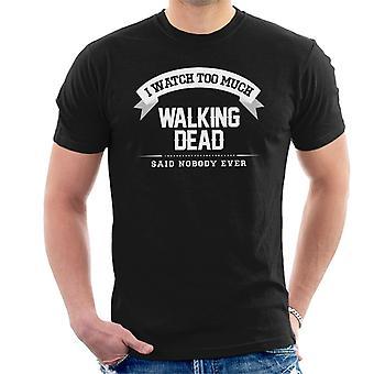 Jag tittar på för mycket Walking Dead ingen sa någonsin mäns T-Shirt