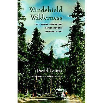 Windshield Wilderness - Cars - Roads - and Nature in Washington's Nati