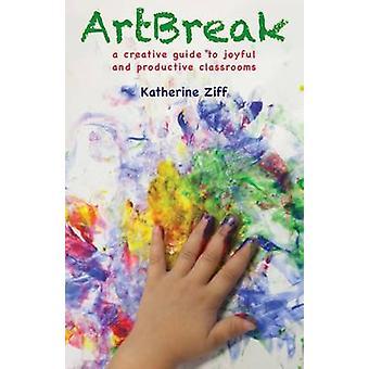 Artbreak - en kreativ Guide till glada och produktiva klassrum av Kat