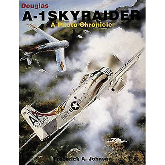 Douglas A-1 Skyraider - A Photo Chronicle by Frederick A. Johnsen - 97