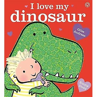 I Love My Dinosaur by Giles Andreae - 9781408345573 Book