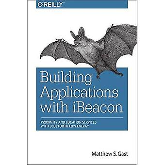 Building Applications with iBeacon - Proximity and Location Services w