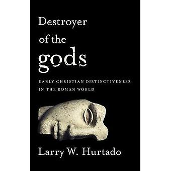 Destroyer of the Gods - Early Christian Distinctiveness in the Roman W