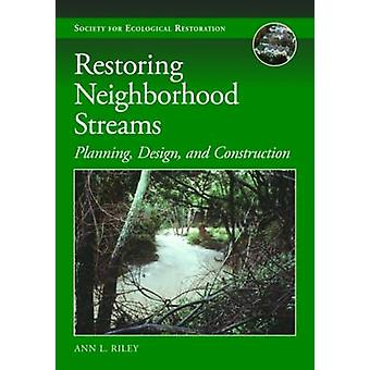 Restoring Neighborhood Streams - Planning - Design - and Construction